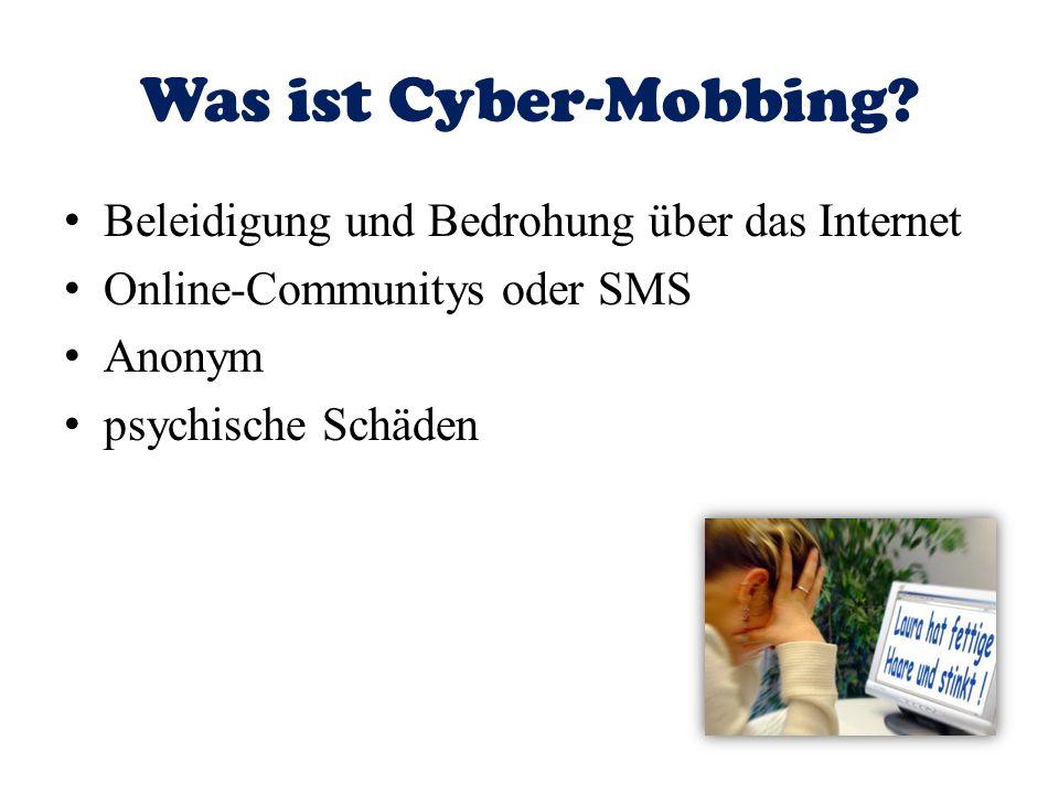 Was ist Cyber-Mobbing? Beleidigung und Bedrohung über das Internet Online-Communitys oder SMS Anonym psychische Schäden