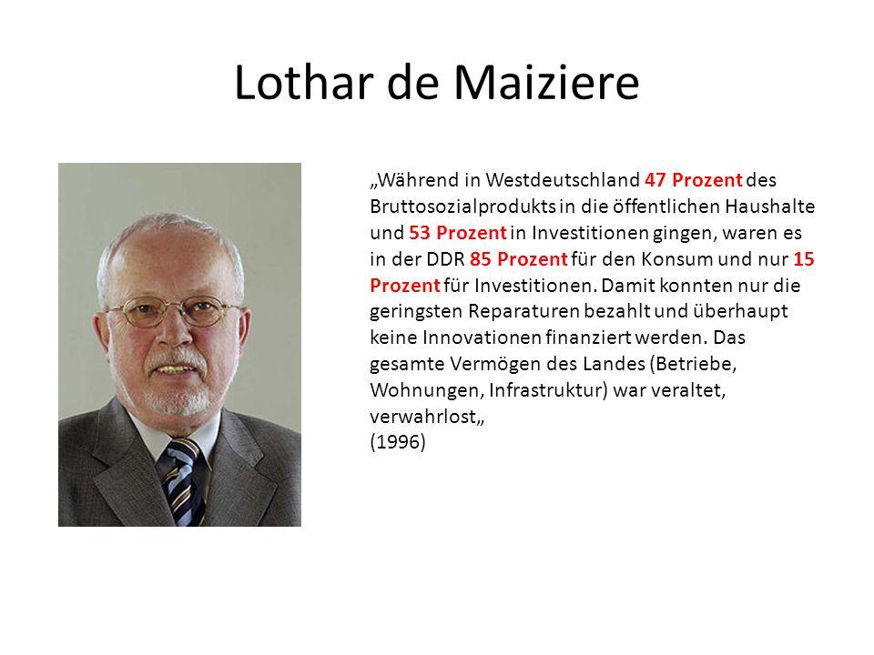 Lothar de Maiziere Während in Westdeutschland 47 Prozent des Bruttosozialprodukts in die öffentlichen Haushalte und 53 Prozent in Investitionen gingen, waren es in der DDR 85 Prozent für den Konsum und nur 15 Prozent für Investitionen.