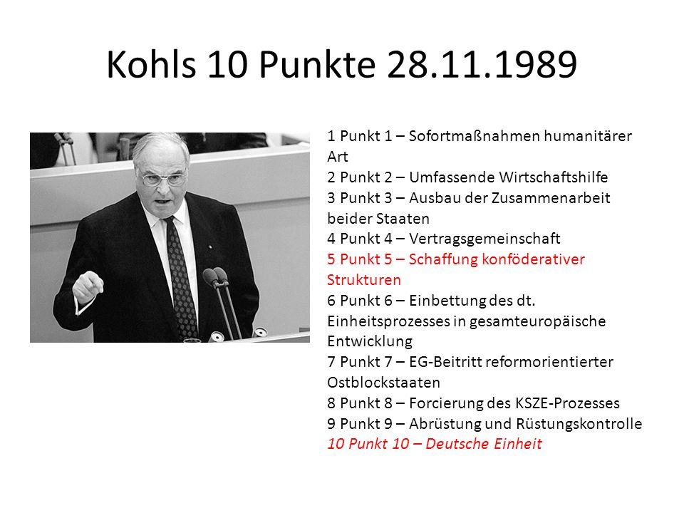 Kohls 10 Punkte 28.11.1989 1 Punkt 1 – Sofortmaßnahmen humanitärer Art 2 Punkt 2 – Umfassende Wirtschaftshilfe 3 Punkt 3 – Ausbau der Zusammenarbeit b