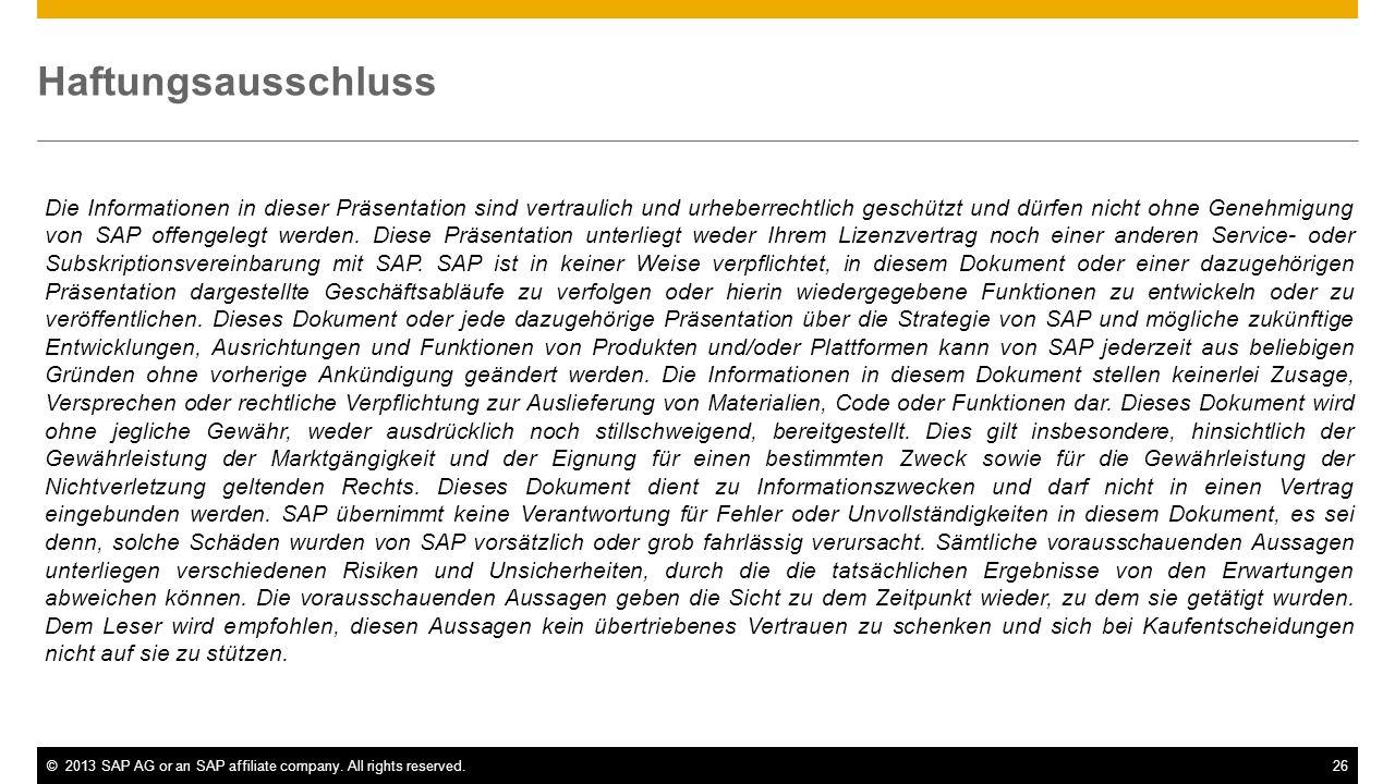 ©2013 SAP AG or an SAP affiliate company. All rights reserved.26 Haftungsausschluss Die Informationen in dieser Präsentation sind vertraulich und urhe