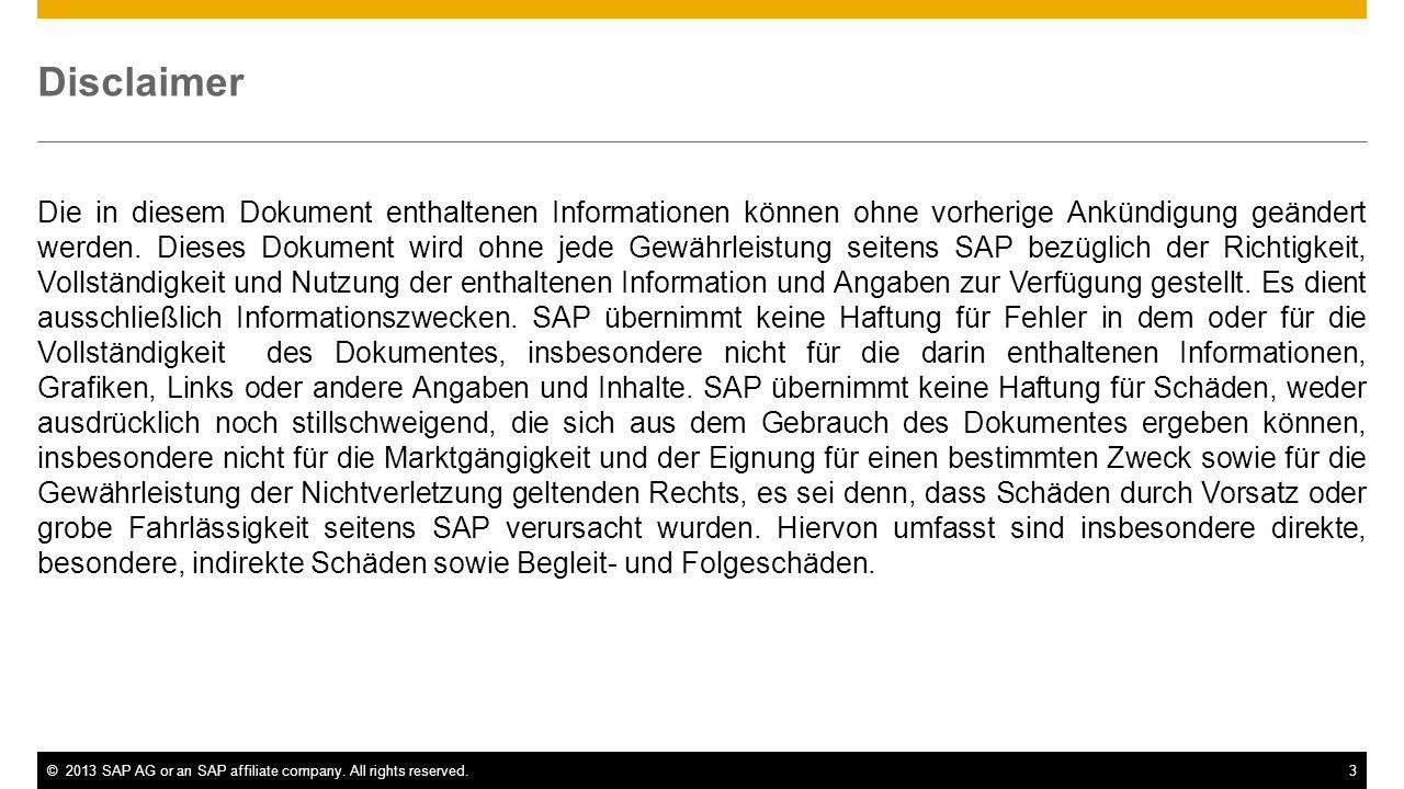 ©2013 SAP AG or an SAP affiliate company. All rights reserved.3 Disclaimer Die in diesem Dokument enthaltenen Informationen können ohne vorherige Ankü