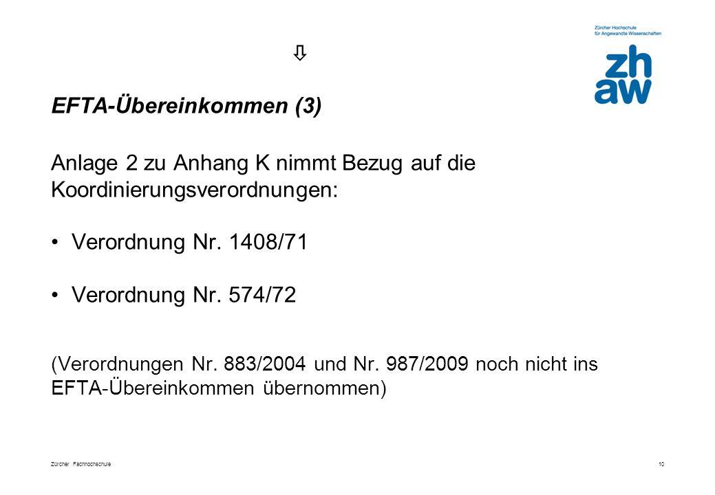 Zürcher Fachhochschule 10 Anlage 2 zu Anhang K nimmt Bezug auf die Koordinierungsverordnungen: Verordnung Nr.