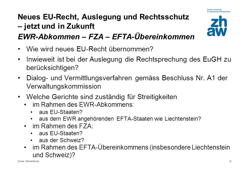 Zürcher Fachhochschule Neues EU-Recht, Auslegung und Rechtsschutz – jetzt und in Zukunft 12 Wie wird neues EU-Recht übernommen.