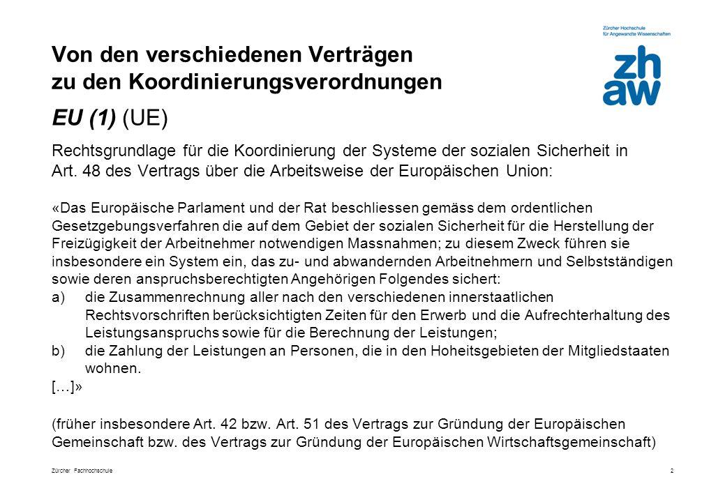Zürcher Fachhochschule Von den verschiedenen Verträgen zu den Koordinierungsverordnungen 2 Rechtsgrundlage für die Koordinierung der Systeme der sozialen Sicherheit in Art.