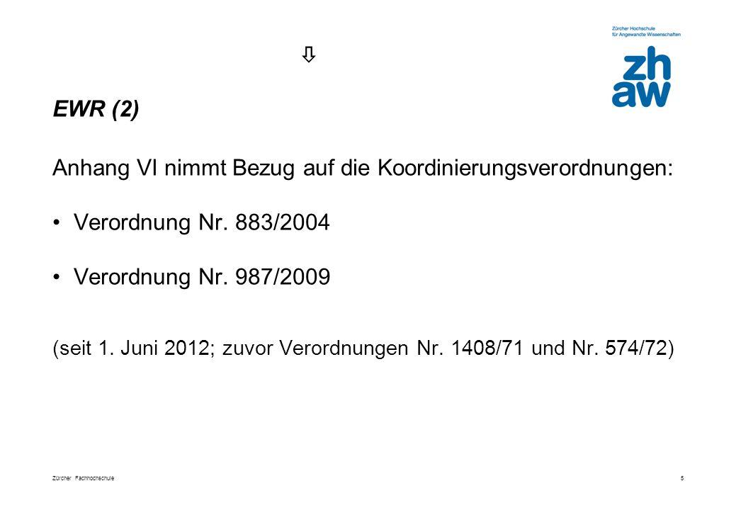 Zürcher Fachhochschule 5 Anhang VI nimmt Bezug auf die Koordinierungsverordnungen: Verordnung Nr.