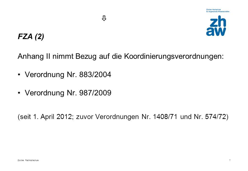 Zürcher Fachhochschule 7 Anhang II nimmt Bezug auf die Koordinierungsverordnungen: Verordnung Nr.