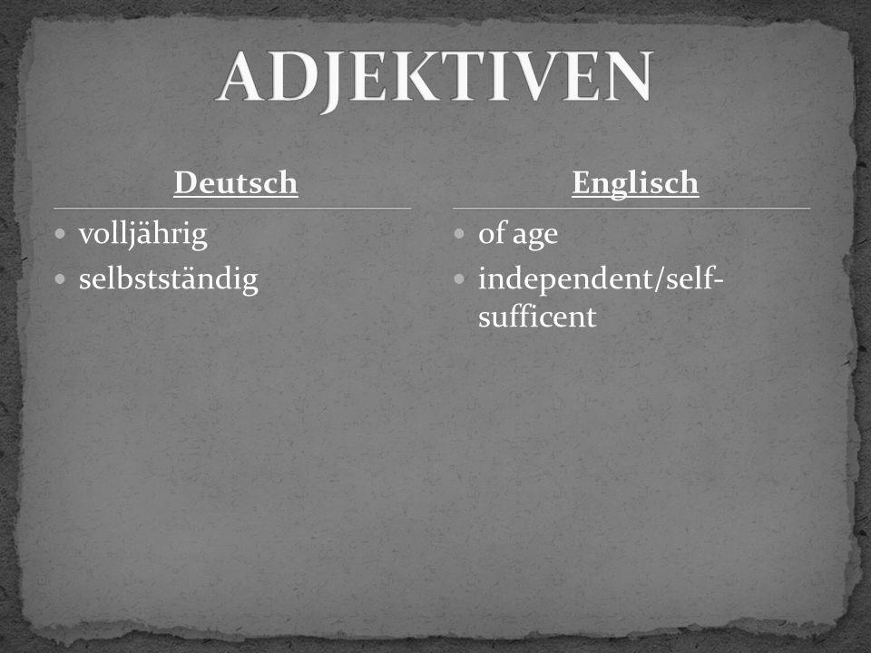 Deutsch volljährig selbstständig of age independent/self- sufficent Englisch