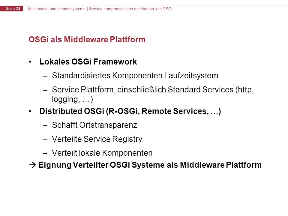 Multimedia- und Internetsysteme | Service components and distribution with OSGi Seite 23 OSGi als Middleware Plattform Lokales OSGi Framework –Standar