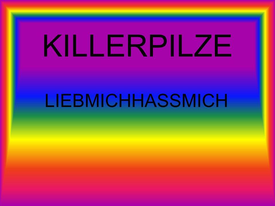 KILLERPILZE LIEBMICHHASSMICH