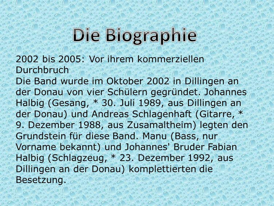 2002 bis 2005: Vor ihrem kommerziellen Durchbruch Die Band wurde im Oktober 2002 in Dillingen an der Donau von vier Schülern gegründet.