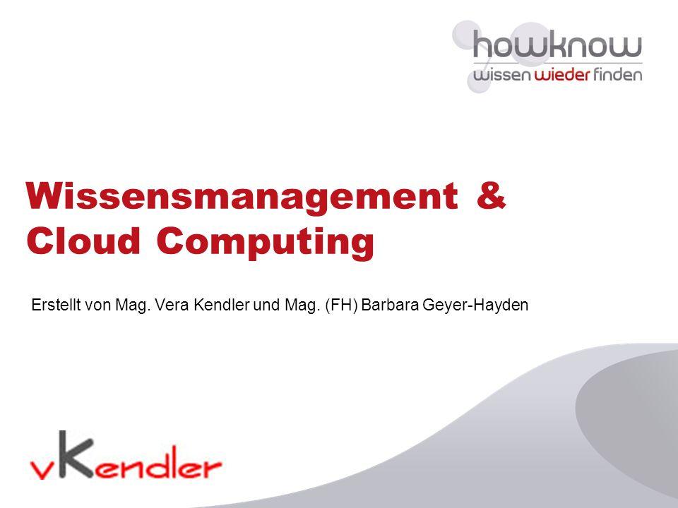 Wissensmanagement & Cloud Computing Erstellt von Mag. Vera Kendler und Mag. (FH) Barbara Geyer-Hayden