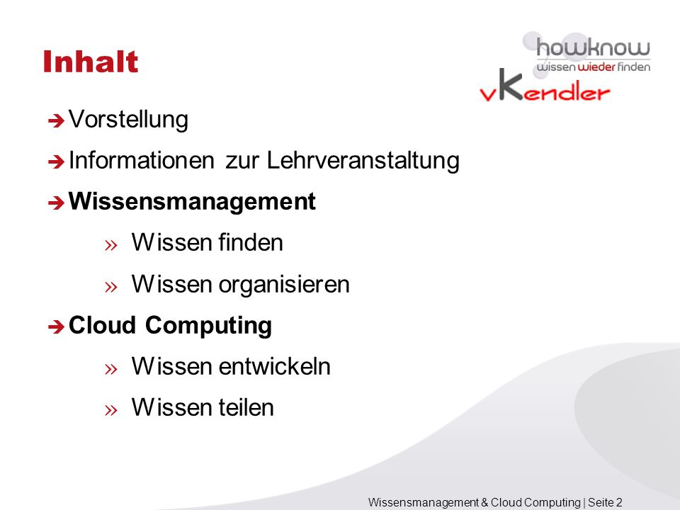 Wissensmanagement & Cloud Computing | Seite 2 Inhalt Vorstellung Informationen zur Lehrveranstaltung Wissensmanagement » Wissen finden » Wissen organi