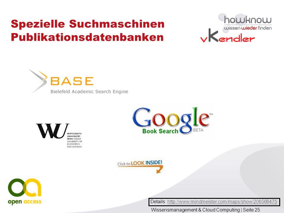Wissensmanagement & Cloud Computing | Seite 25 Spezielle Suchmaschinen Publikationsdatenbanken Details: http://www.mindmeister.com/maps/show/206568475