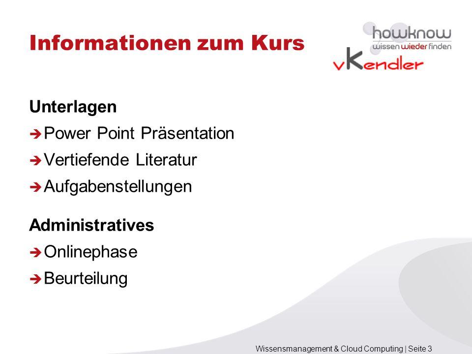 Wissensmanagement & Cloud Computing | Seite 3 Informationen zum Kurs Unterlagen Power Point Präsentation Vertiefende Literatur Aufgabenstellungen Admi