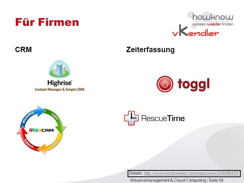 Wissensmanagement & Cloud Computing | Seite 56 Für Firmen CRMZeiterfassung Details: http://www.mindmeister.com/maps/show/206568475http://www.mindmeist