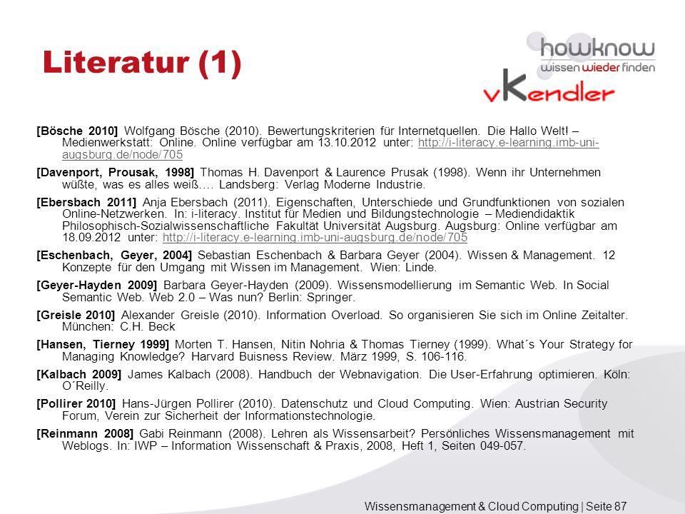 Wissensmanagement & Cloud Computing | Seite 87 Literatur (1) [Bösche 2010] Wolfgang Bösche (2010). Bewertungskriterien für Internetquellen. Die Hallo