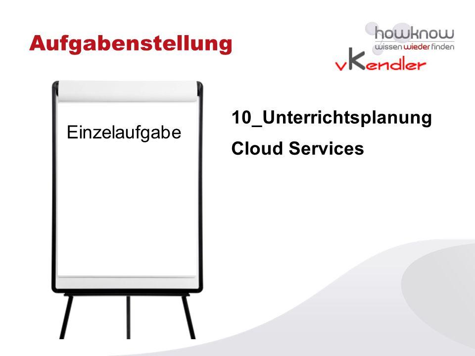 Aufgabenstellung Einzelaufgabe 10_Unterrichtsplanung Cloud Services