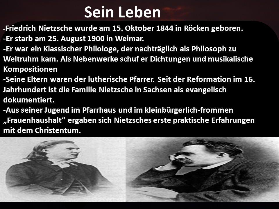 Sein Leben - Friedrich Nietzsche wurde am 15.Oktober 1844 in Röcken geboren.