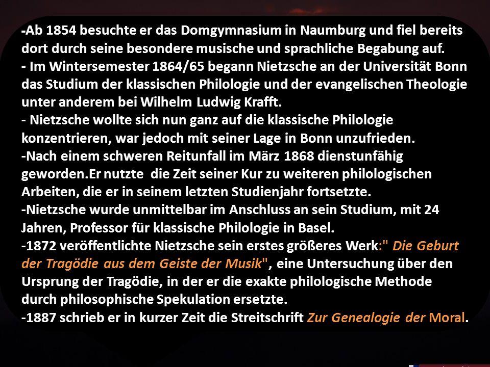 Sein Leben - Friedrich Nietzsche wurde am 15. Oktober 1844 in Röcken geboren. -Er starb am 25. August 1900 in Weimar. -Er war ein Klassischer Philolog