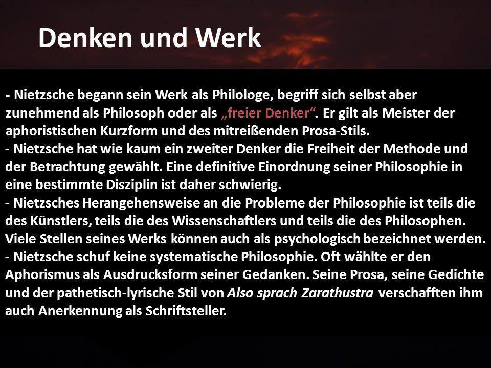 - Nietzsche begann sein Werk als Philologe, begriff sich selbst aber zunehmend als Philosoph oder als freier Denker.