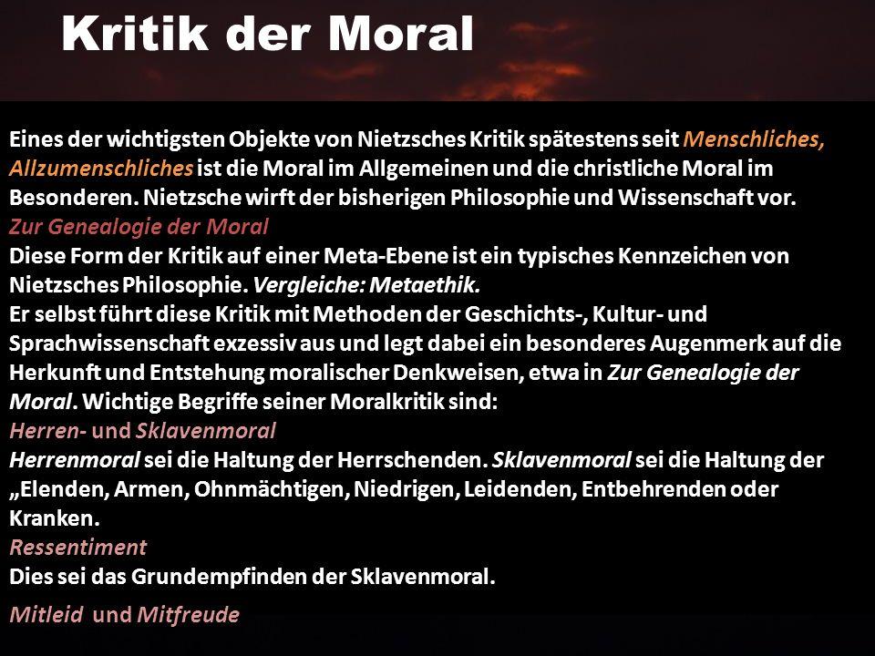 Kritik der Moral Eines der wichtigsten Objekte von Nietzsches Kritik spätestens seit Menschliches, Allzumenschliches ist die Moral im Allgemeinen und die christliche Moral im Besonderen.