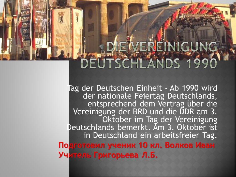 Tag der Deutschen Einheit - Ab 1990 wird der nationale Feiertag Deutschlands, entsprechend dem Vertrag über die Vereinigung der BRD und die DDR am 3.