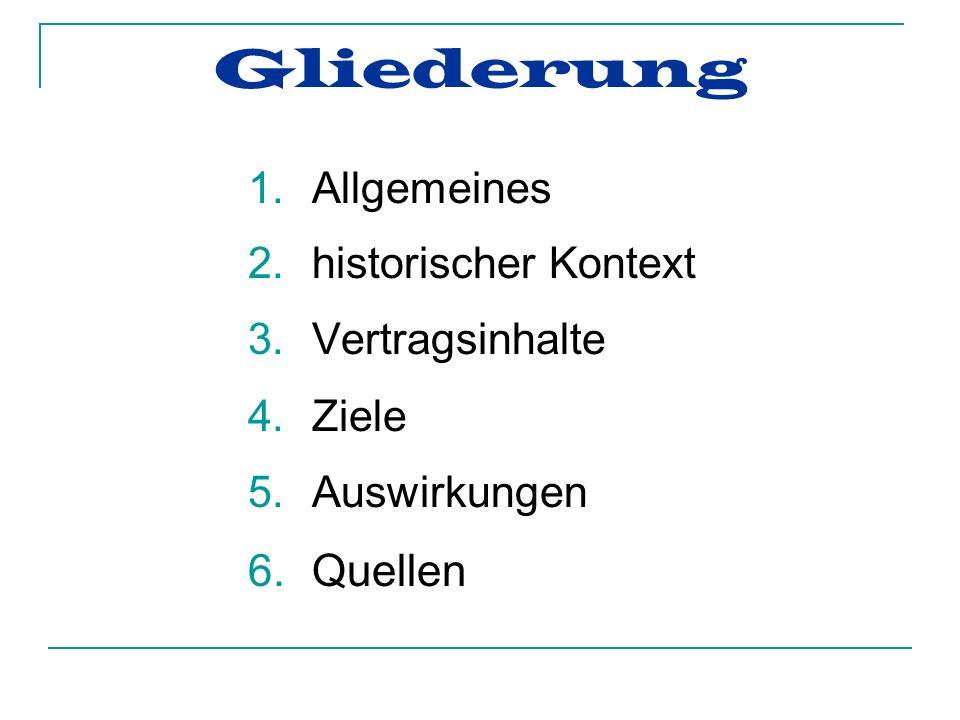Gliederung 1.Allgemeines 2.historischer Kontext 3.Vertragsinhalte 4.Ziele 5.Auswirkungen 6.Quellen