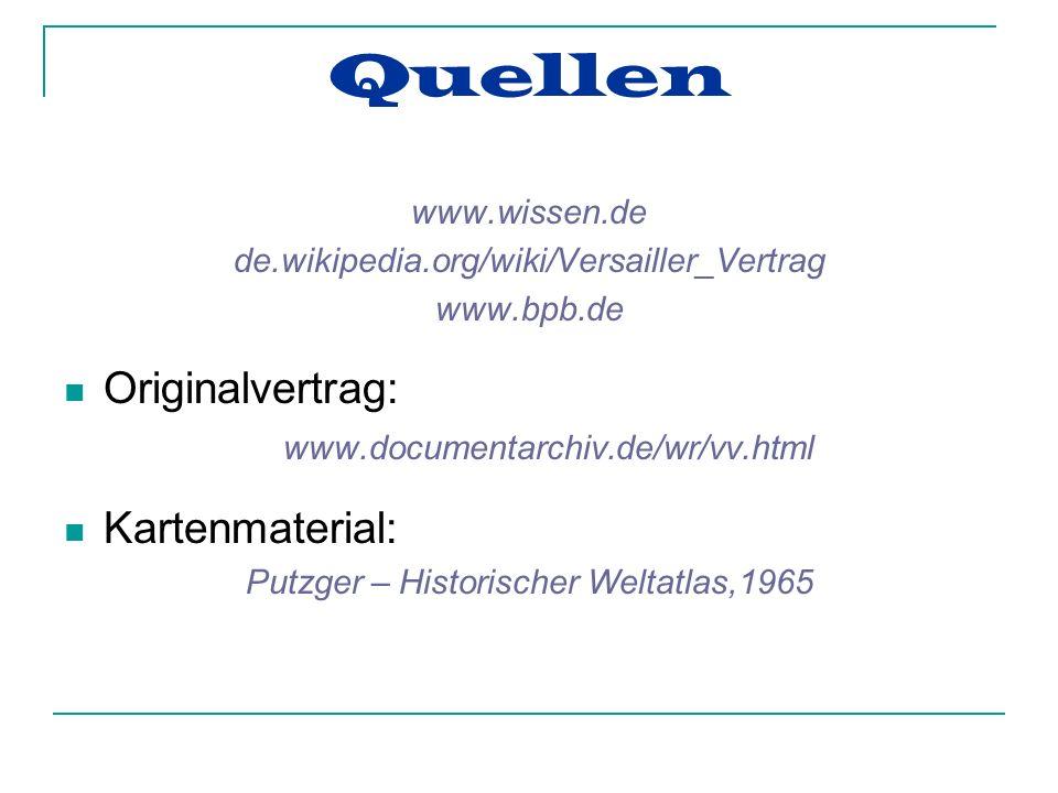 Quellen www.wissen.de de.wikipedia.org/wiki/Versailler_Vertrag www.bpb.de Originalvertrag: www.documentarchiv.de/wr/vv.html Kartenmaterial: Putzger – Historischer Weltatlas,1965