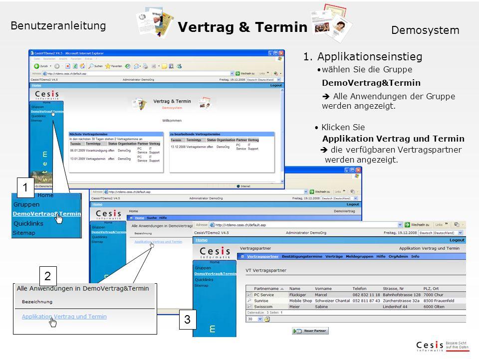 Vertrag & Termin Benutzeranleitung Demosystem 1. Applikationseinstieg wählen Sie die Gruppe DemoVertrag&Termin Alle Anwendungen der Gruppe werden ange