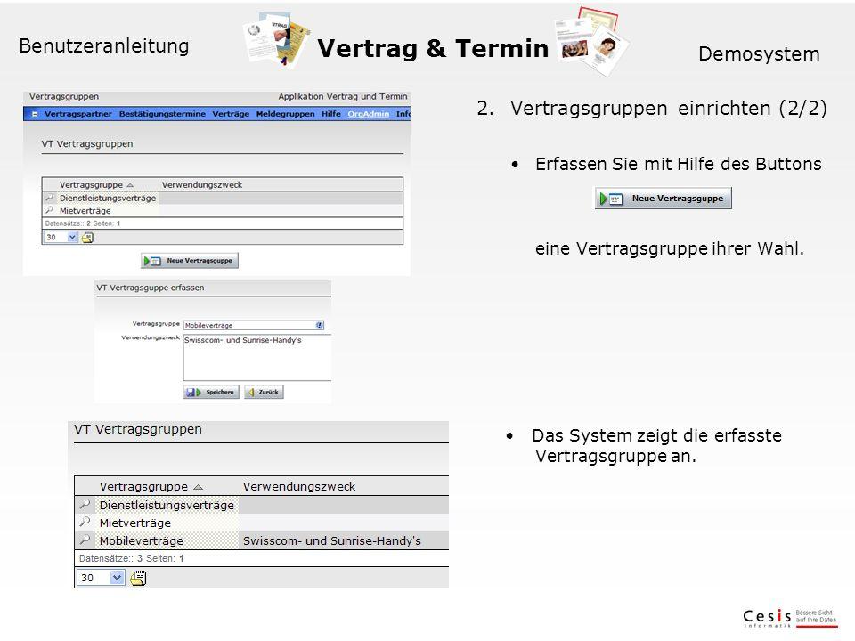 Vertrag & Termin Benutzeranleitung Demosystem 2. Vertragsgruppen einrichten (2/2) Erfassen Sie mit Hilfe des Buttons eine Vertragsgruppe ihrer Wahl. D