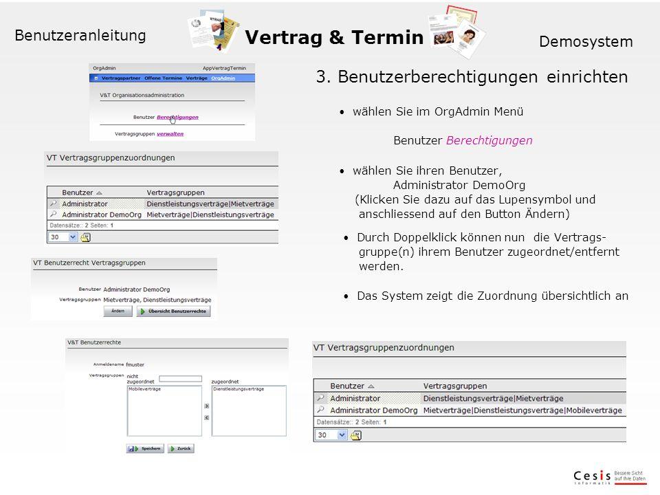 Vertrag & Termin Benutzeranleitung Demosystem 3. Benutzerberechtigungen einrichten wählen Sie im OrgAdmin Menü Benutzer Berechtigungen wählen Sie ihre