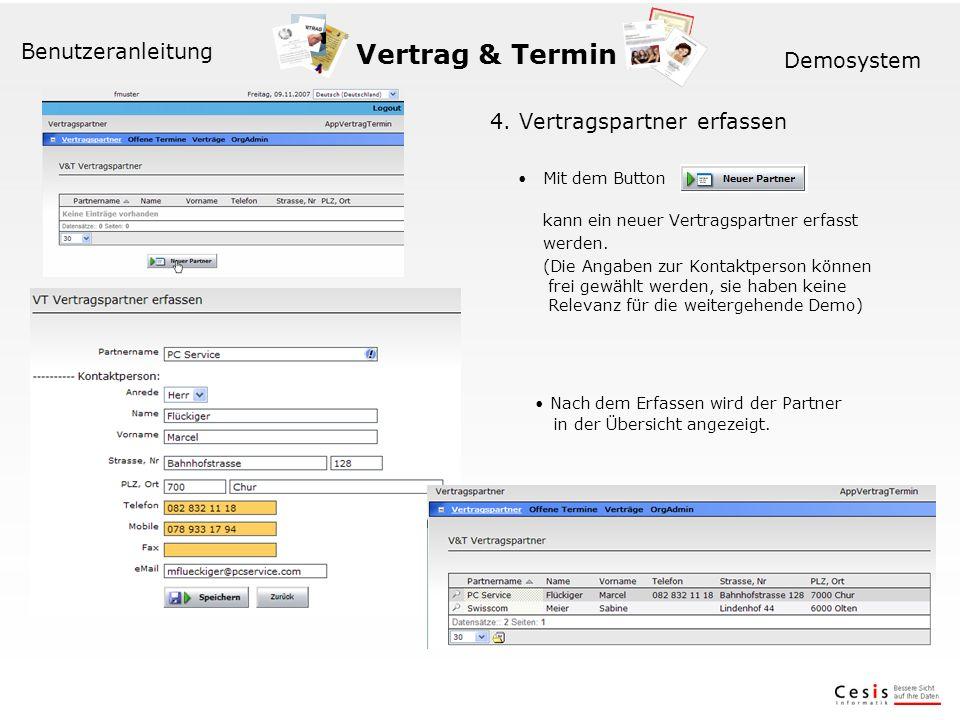Vertrag & Termin Benutzeranleitung Demosystem 4. Vertragspartner erfassen Mit dem Button kann ein neuer Vertragspartner erfasst werden. (Die Angaben z