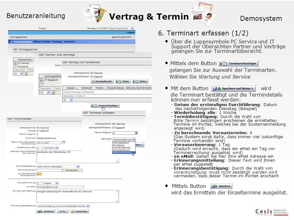 Vertrag & Termin Benutzeranleitung Demosystem 6. Terminart erfassen (1/2) Über die Lupensymbole PC Service und IT Support der Übersichten Partner und