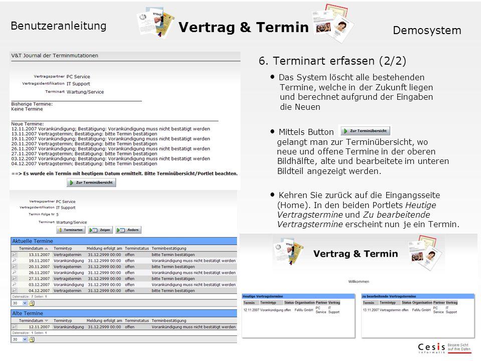 Vertrag & Termin Benutzeranleitung Demosystem 6. Terminart erfassen (2/2) Das System löscht alle bestehenden Termine, welche in der Zukunft liegen und