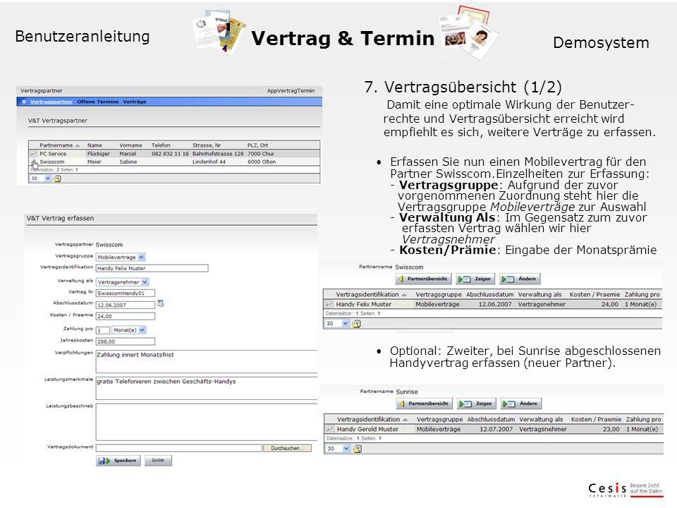 Vertrag & Termin Benutzeranleitung Demosystem 7. Vertragsübersicht (1/2) Damit eine optimale Wirkung der Benutzer- rechte und Vertragsübersicht erreic