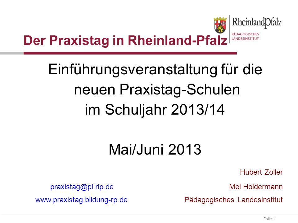 Folie 1 Der Praxistag in Rheinland-Pfalz Einführungsveranstaltung für die neuen Praxistag-Schulen im Schuljahr 2013/14 Mai/Juni 2013 Hubert Zöller pra