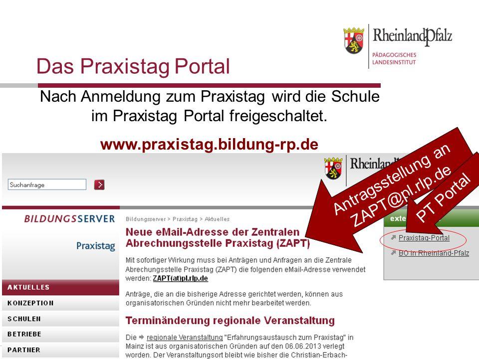 Folie 7 Das Praxistag Portal Antragsstellung an ZAPT@pl.rlp.de Nach Anmeldung zum Praxistag wird die Schule im Praxistag Portal freigeschaltet. www.pr