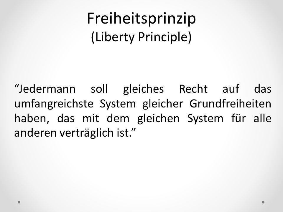 Freiheitsprinzip (Liberty Principle) Jedermann soll gleiches Recht auf das umfangreichste System gleicher Grundfreiheiten haben, das mit dem gleichen