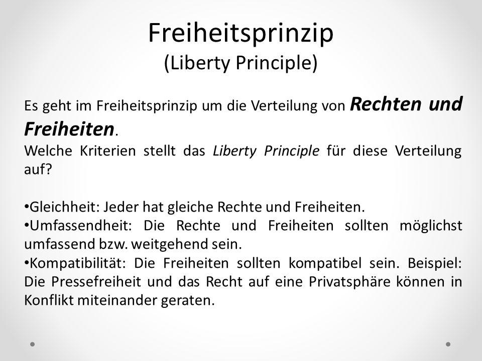 Freiheitsprinzip (Liberty Principle) Es geht im Freiheitsprinzip um die Verteilung von Rechten und Freiheiten. Welche Kriterien stellt das Liberty Pri