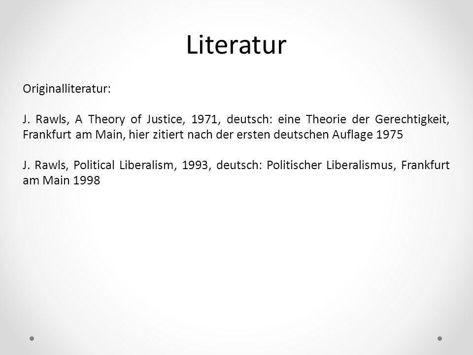 Literatur Originalliteratur: J. Rawls, A Theory of Justice, 1971, deutsch: eine Theorie der Gerechtigkeit, Frankfurt am Main, hier zitiert nach der er