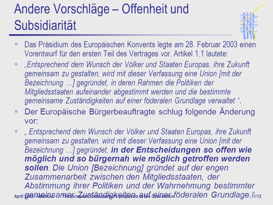 April 2003 - ValenciaThe European Ombudsmans proposals to the Convention11/12 Andere Vorschläge – Offenheit und Subsidiarität Das Präsidium des Europäischen Konvents legte am 28.