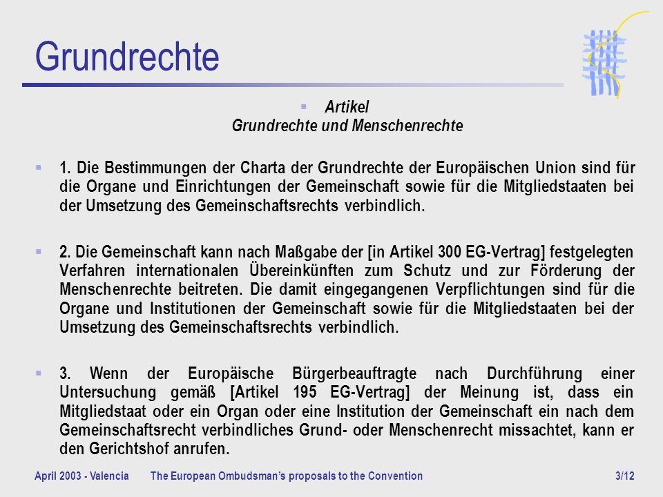 April 2003 - ValenciaThe European Ombudsmans proposals to the Convention4/12 Der Entwurf des Präsidiums des Europäischen Konvents Artikel 5: Grundrechte 1.