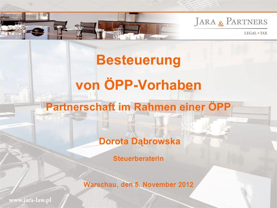 www.jara-law.pl 1 Besteuerung von ÖPP-Vorhaben Partnerschaft im Rahmen einer ÖPP Dorota Dąbrowska Steuerberaterin Warschau, den 5.