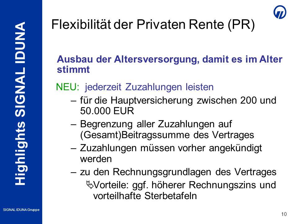 Highlights SIGNAL IDUNA SIGNAL IDUNA Gruppe 10 NEU: jederzeit Zuzahlungen leisten –für die Hauptversicherung zwischen 200 und 50.000 EUR –Begrenzung a