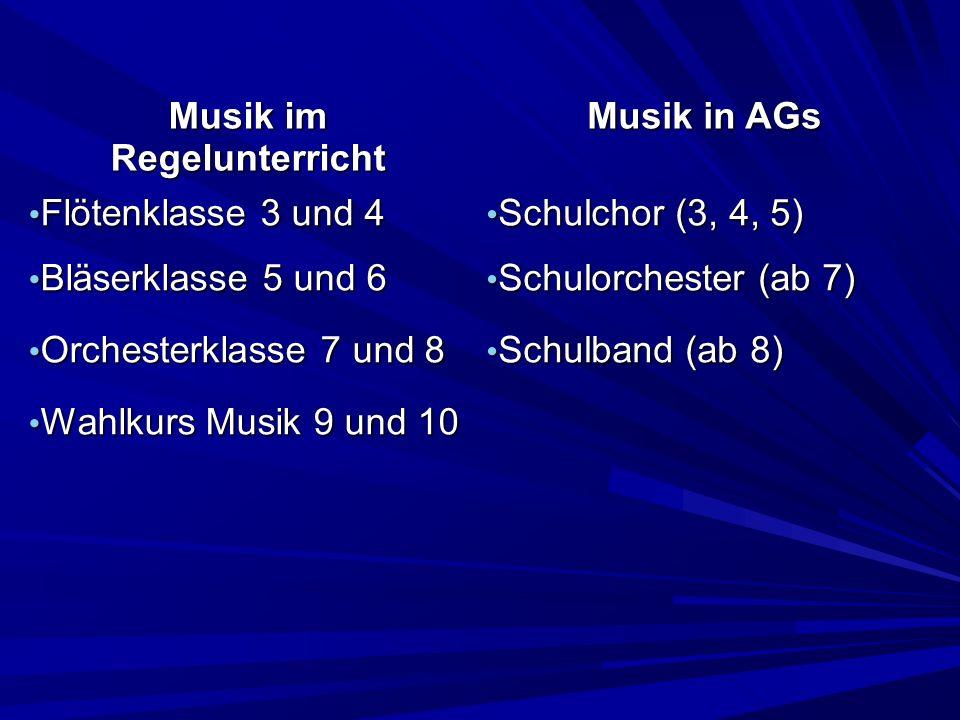 Musik im Regelunterricht Musik in AGs Flötenklasse 3 und 4 Flötenklasse 3 und 4 Bläserklasse 5 und 6 Bläserklasse 5 und 6 Orchesterklasse 7 und 8 Orch