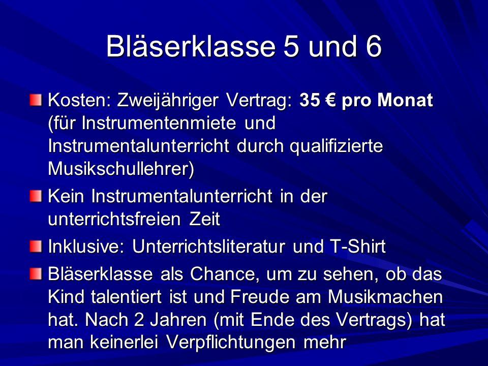 Bläserklasse 5 und 6 Kosten: Zweijähriger Vertrag: 35 pro Monat (für Instrumentenmiete und Instrumentalunterricht durch qualifizierte Musikschullehrer