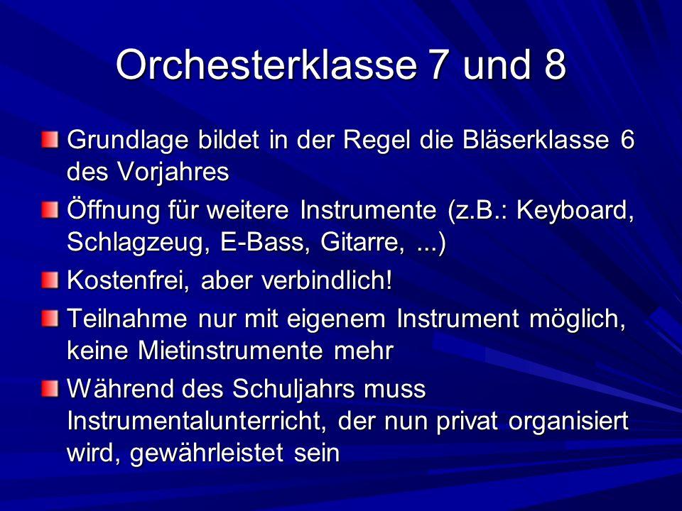 Grundlage bildet in der Regel die Bläserklasse 6 des Vorjahres Öffnung für weitere Instrumente (z.B.: Keyboard, Schlagzeug, E-Bass, Gitarre,...) Koste