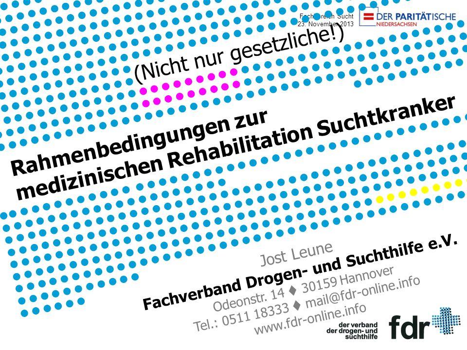Fachbereich Sucht 23. November 2013 (Nicht nur gesetzliche!) Rahmenbedingungen zur medizinischen Rehabilitation Suchtkranker Jost Leune Fachverband Dr