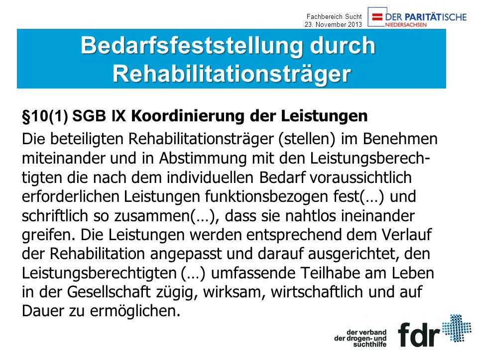 Fachbereich Sucht 23. November 2013 §10(1) SGB IX Koordinierung der Leistungen Die beteiligten Rehabilitationsträger (stellen) im Benehmen miteinander