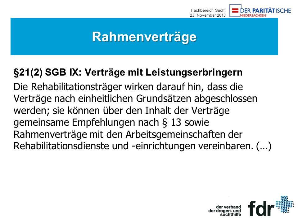 Fachbereich Sucht 23. November 2013 §21(2) SGB IX: Verträge mit Leistungserbringern Die Rehabilitationsträger wirken darauf hin, dass die Verträge nac